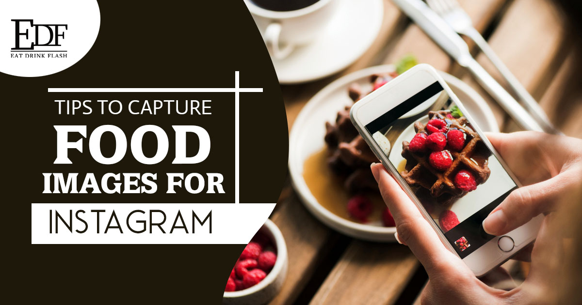 Tips to capture food images for Instagram